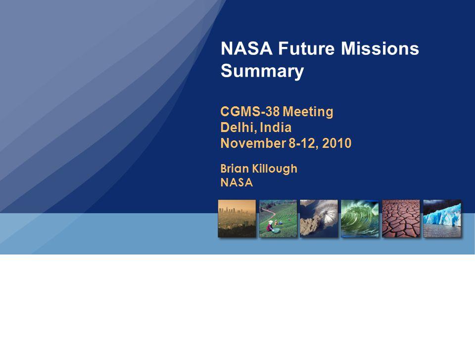Brian Killough NASA NASA Future Missions Summary CGMS-38 Meeting Delhi, India November 8-12, 2010