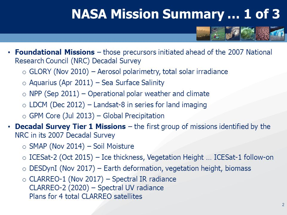 2 NASA Mission Summary … 1 of 3 Foundational Missions – those precursors initiated ahead of the 2007 National Research Council (NRC) Decadal Survey o