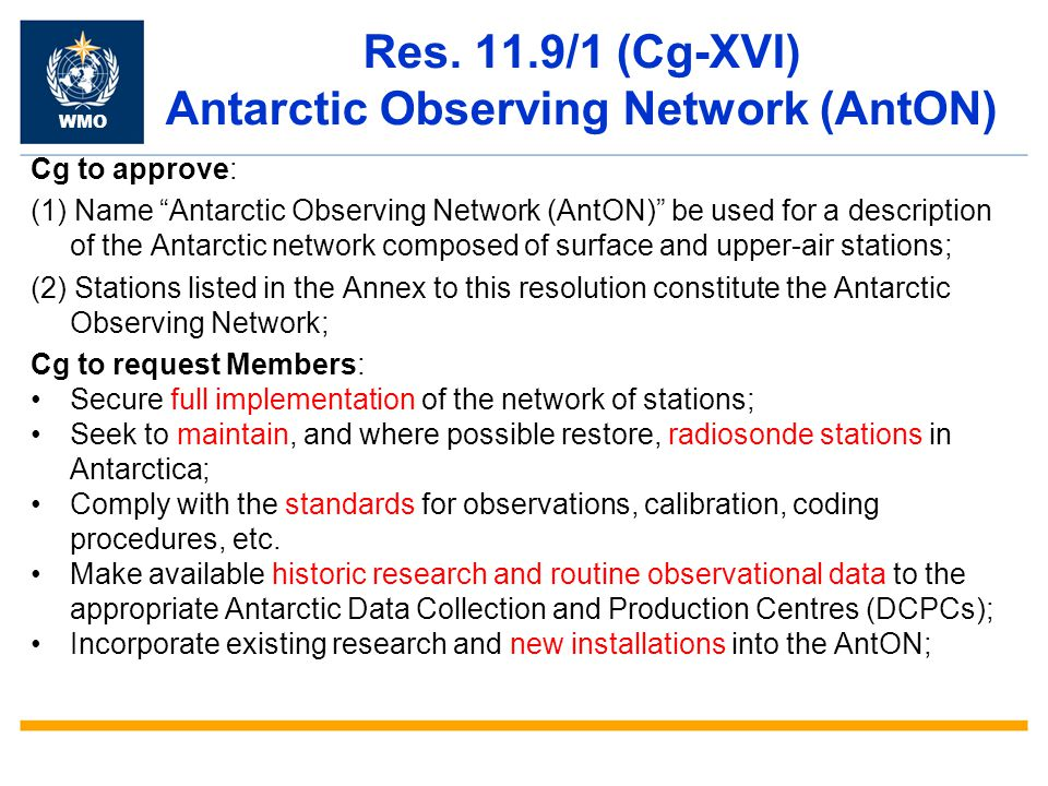 """Res. 11.9/1 (Cg-XVI) Antarctic Observing Network (AntON) Cg to approve: (1) Name """"Antarctic Observing Network (AntON)"""" be used for a description of th"""