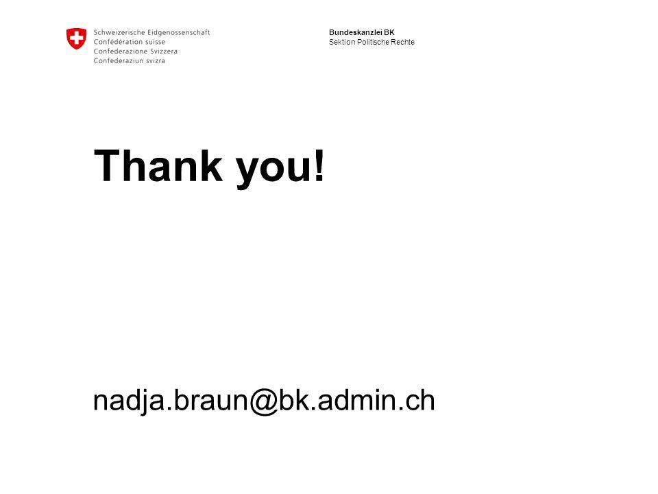 Bundeskanzlei BK Sektion Politische Rechte Thank you! nadja.braun@bk.admin.ch