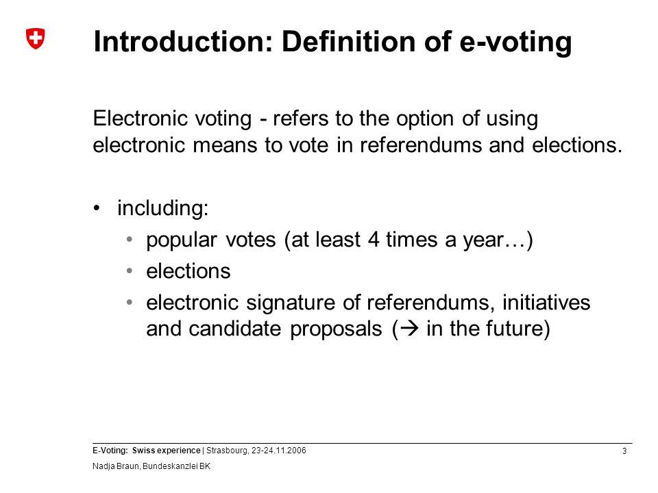 4 E-Voting: Swiss experience | Strasbourg, 23-24.11.2006 Nadja Braun, Bundeskanzlei BK Introduction: Definition of e-voting e-voting as an additional means of voting < 20% > 80% focus on remote e-voting