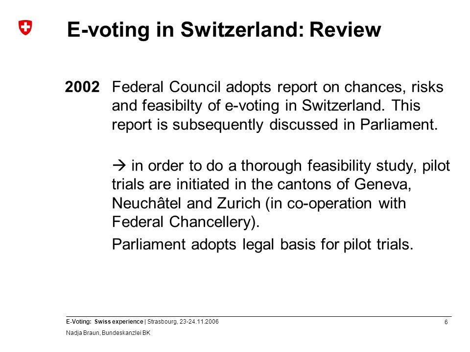 7 E-Voting: Swiss experience | Strasbourg, 23-24.11.2006 Nadja Braun, Bundeskanzlei BK Pilot Trials DateCanton/CommunesExtent of trial Nr.