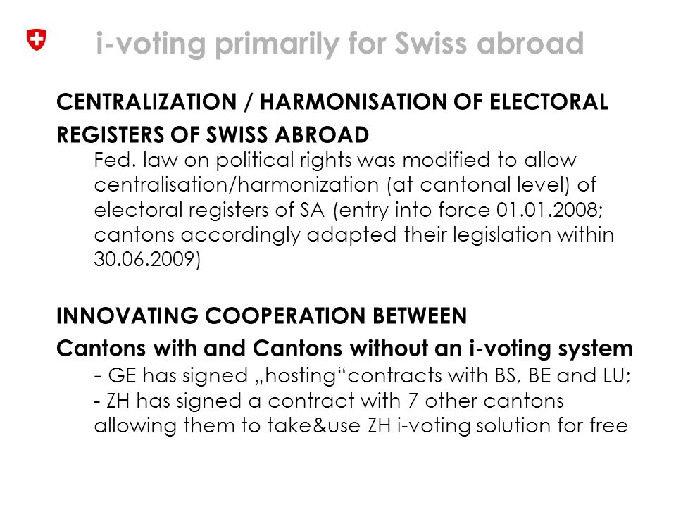 i-voting primarily for Swiss abroad CENTRALIZATION / HARMONISATION OF ELECTORAL REGISTERS OF SWISS ABROAD Fed.