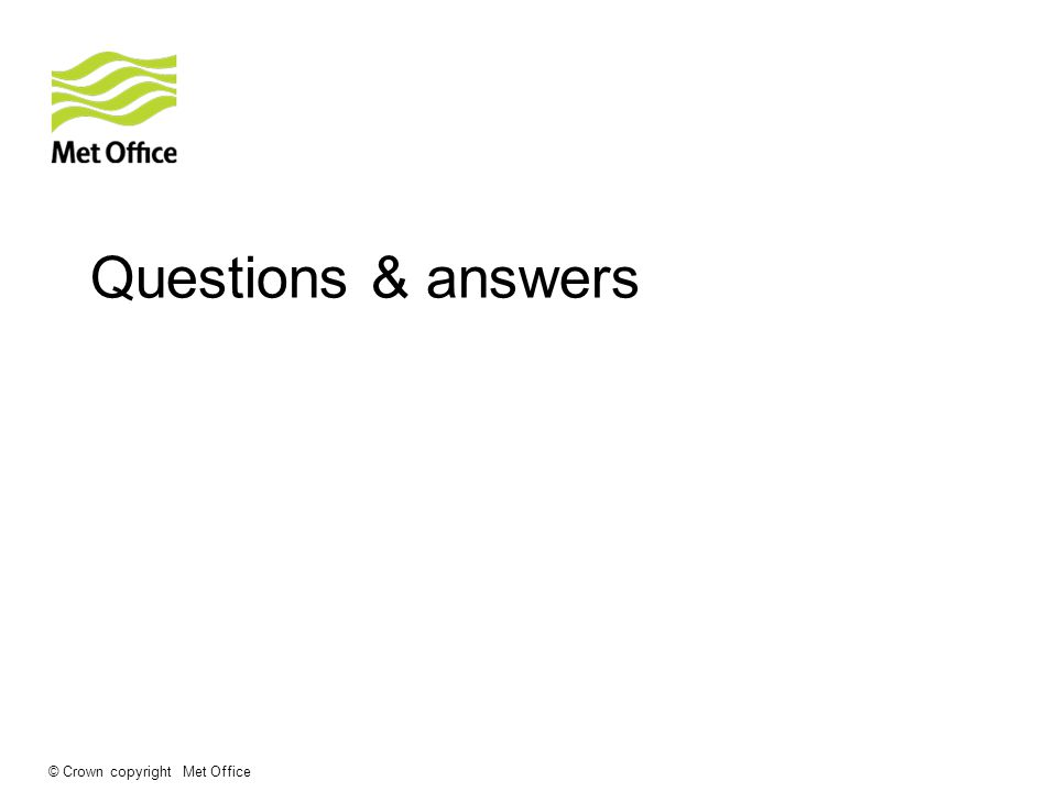 © Crown copyright Met Office Questions & answers