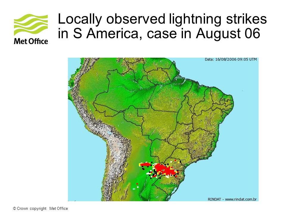© Crown copyright Met Office Locally observed lightning strikes in S America, case in August 06