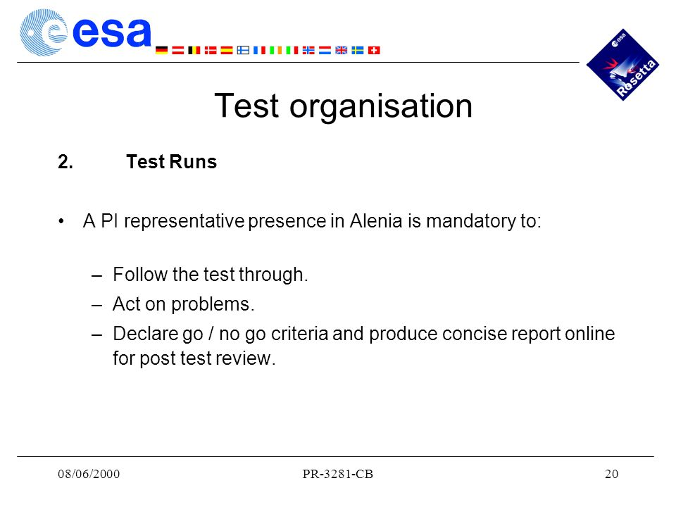 08/06/2000PR-3281-CB20 Test organisation 2.Test Runs A PI representative presence in Alenia is mandatory to: –Follow the test through.
