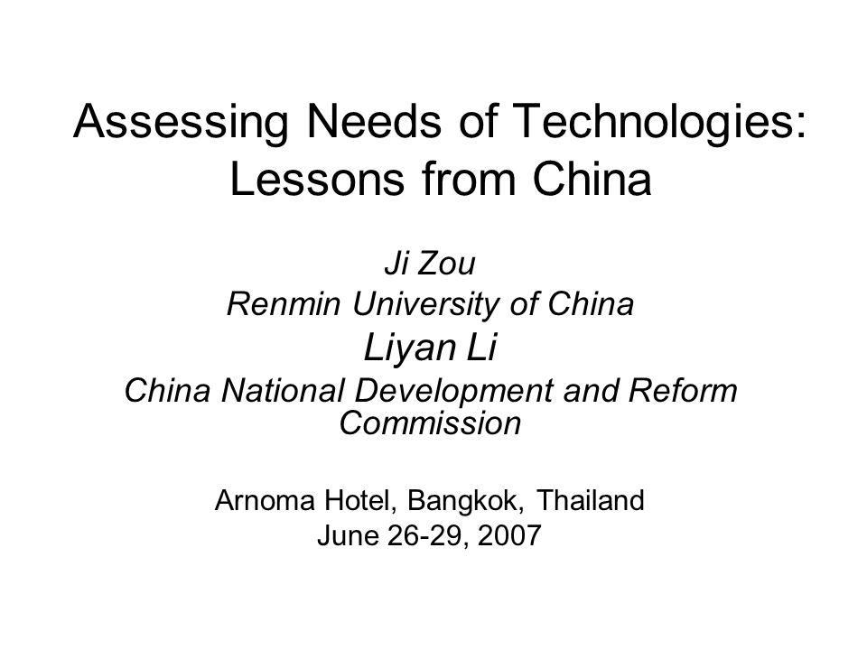 Assessing Needs of Technologies: Lessons from China Ji Zou Renmin University of China Liyan Li China National Development and Reform Commission Arnoma