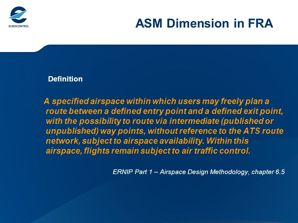 ASM Dimension in FRA Definition A specified airspace within which users may freely plan a route between a defined entry point and a defined exit point