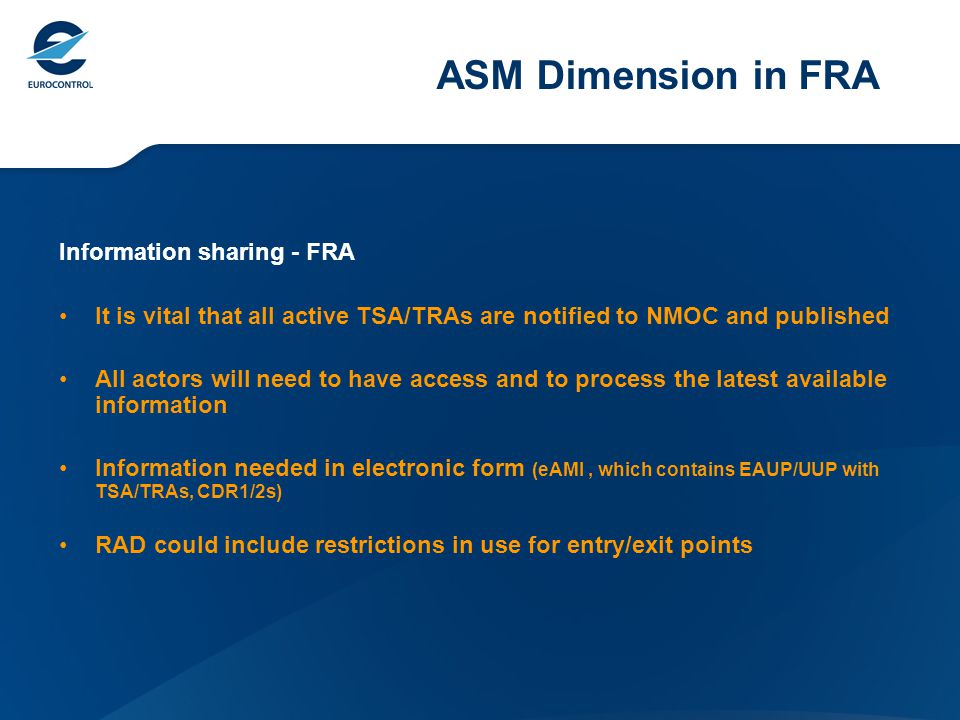 ASM Dimension in FRA Information sharing - FRA It is vital that all active TSA/TRAs are notified to NMOC and published All actors will need to have ac