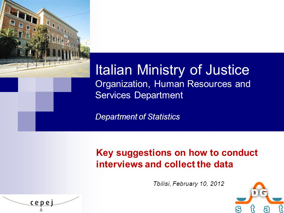 Key suggestions on how to conduct interviews and collect the data Tbilisi, February 10, 2012 Italian Ministry of Justice Organization, Human Resources and Services Department Department of Statistics