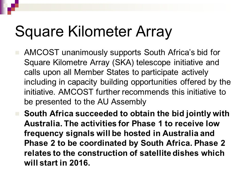 Square Kilometer Array AMCOST unanimously supports South Africa's bid for Square Kilometre Array (SKA) telescope initiative and calls upon all Member