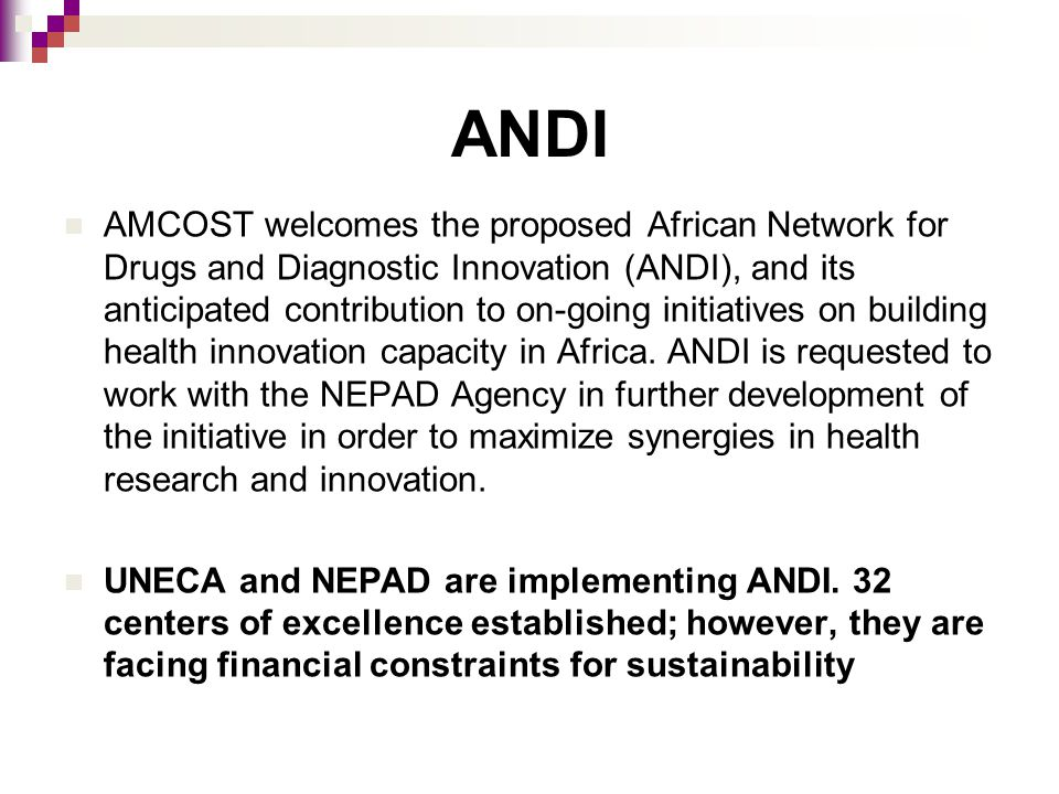 ANDI AMCOST welcomes the proposed African Network for Drugs and Diagnostic Innovation (ANDI), and its anticipated contribution to on-going initiatives