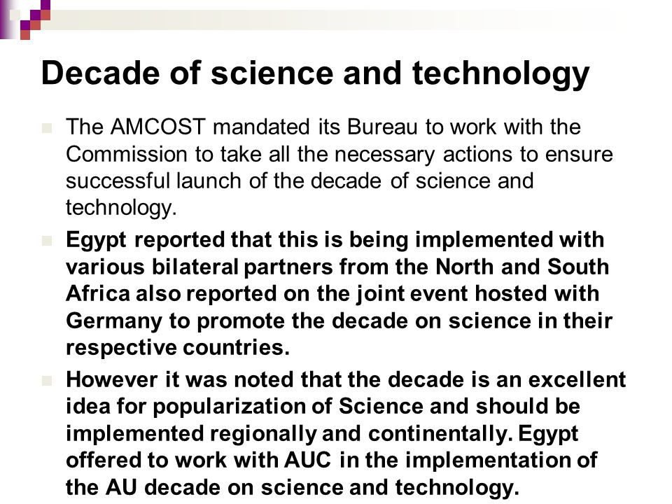 Decade of science and technology The AMCOST mandated its Bureau to work with the Commission to take all the necessary actions to ensure successful launch of the decade of science and technology.
