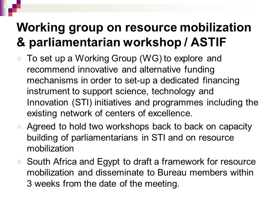 Working group on resource mobilization & parliamentarian workshop / ASTIF To set up a Working Group (WG) to explore and recommend innovative and alter