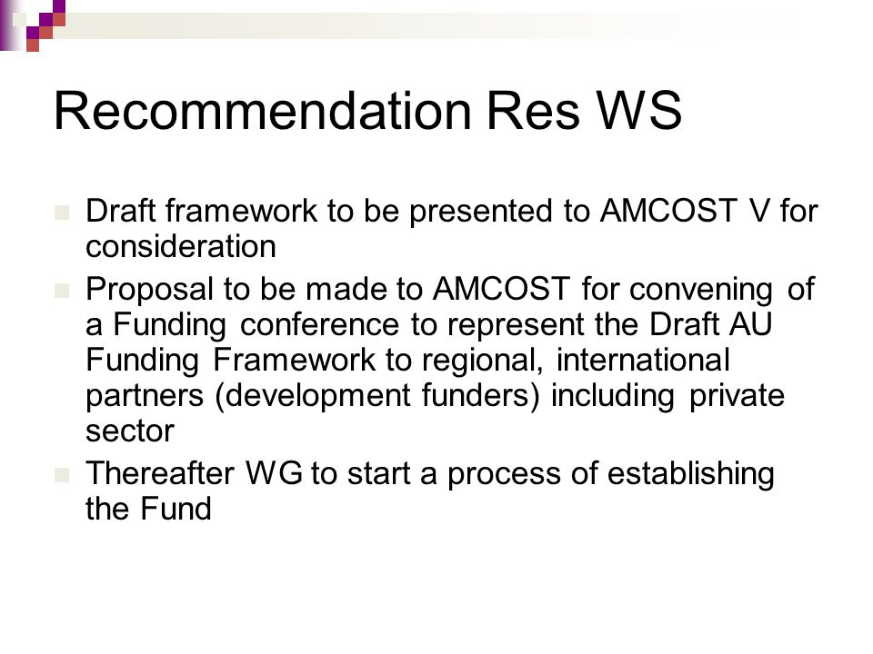 Recommendation Res WS Draft framework to be presented to AMCOST V for consideration Proposal to be made to AMCOST for convening of a Funding conferenc
