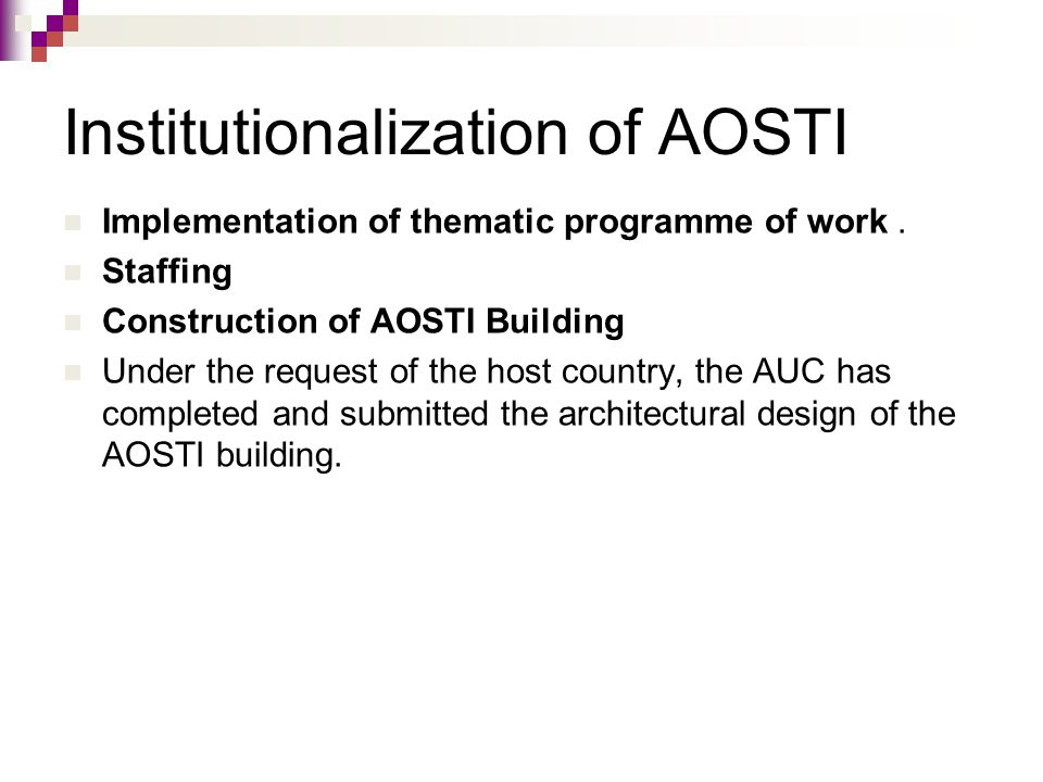 Institutionalization of AOSTI Implementation of thematic programme of work. Staffing Construction of AOSTI Building Under the request of the host coun