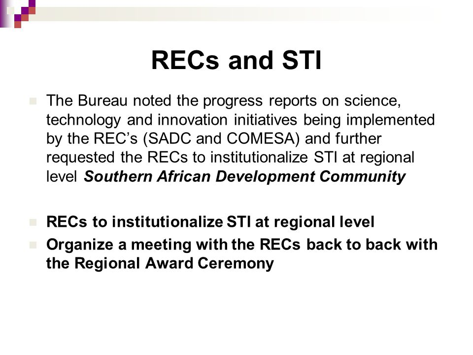 RECs and STI The Bureau noted the progress reports on science, technology and innovation initiatives being implemented by the REC's (SADC and COMESA)