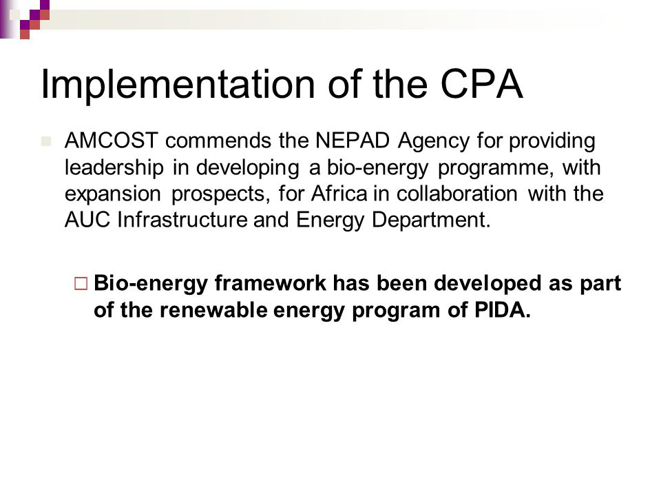 Implementation of the CPA AMCOST commends the NEPAD Agency for providing leadership in developing a bio-energy programme, with expansion prospects, fo