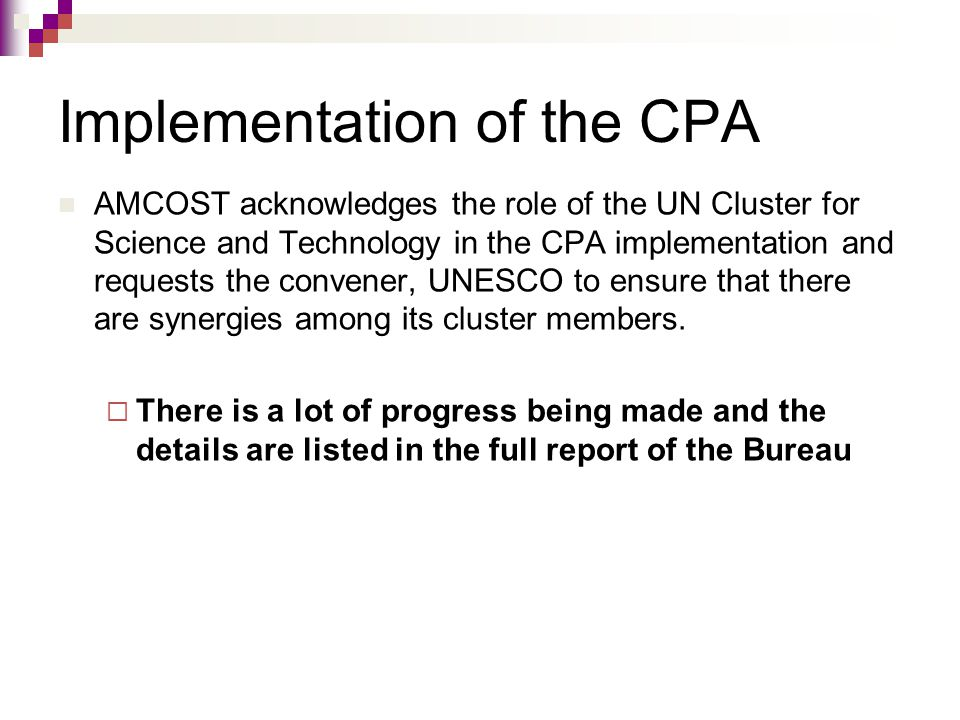 Implementation of the CPA AMCOST acknowledges the role of the UN Cluster for Science and Technology in the CPA implementation and requests the convener, UNESCO to ensure that there are synergies among its cluster members.