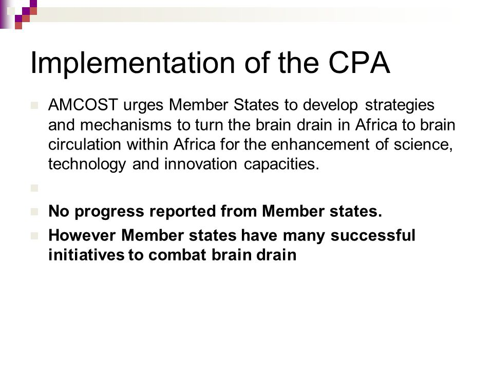 Implementation of the CPA AMCOST urges Member States to develop strategies and mechanisms to turn the brain drain in Africa to brain circulation within Africa for the enhancement of science, technology and innovation capacities.
