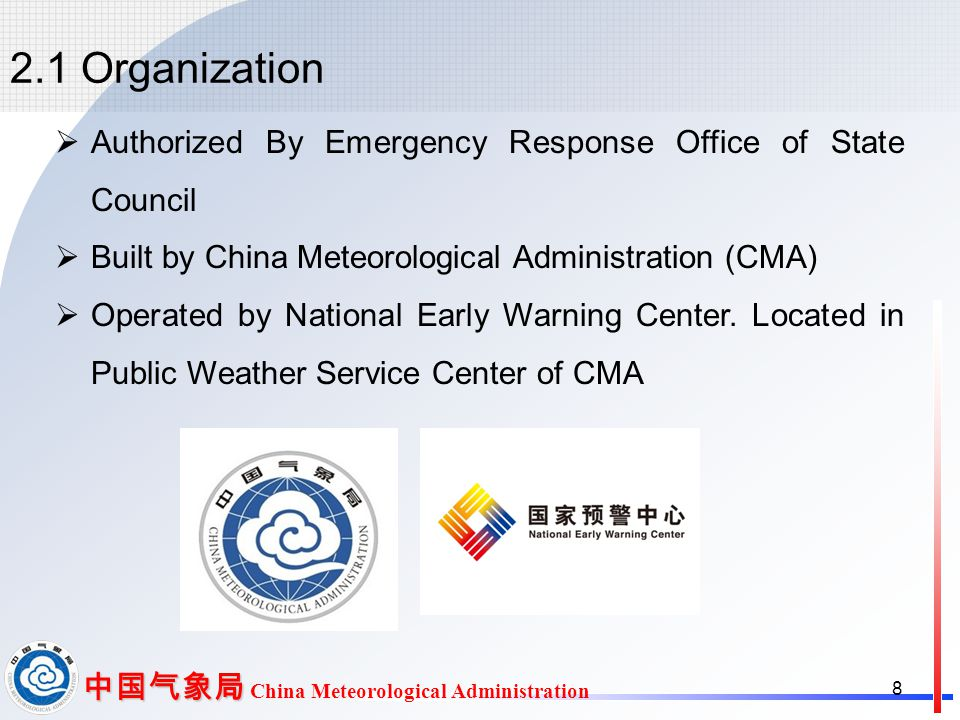 中国气象局 中国气象局 China Meteorological Administration 2.1 Organization 8  Authorized By Emergency Response Office of State Council  Built by China Meteorological Administration (CMA)  Operated by National Early Warning Center.