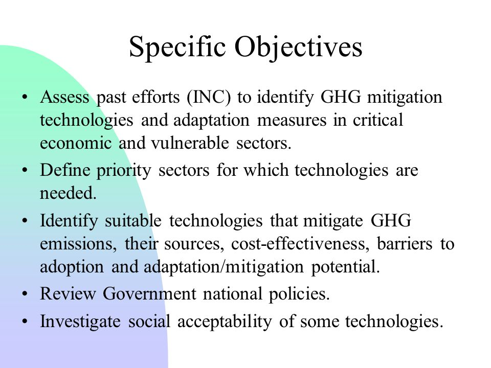 Specific Objectives Assess past efforts (INC) to identify GHG mitigation technologies and adaptation measures in critical economic and vulnerable sectors.