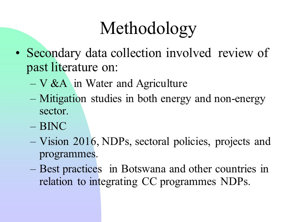 Methodology Secondary data collection involved review of past literature on: –V &A in Water and Agriculture –Mitigation studies in both energy and non-energy sector.