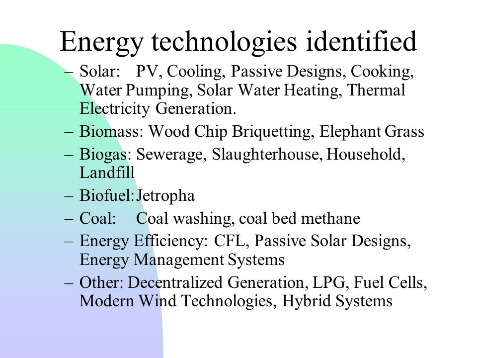 Energy technologies identified –Solar:PV, Cooling, Passive Designs, Cooking, Water Pumping, Solar Water Heating, Thermal Electricity Generation.