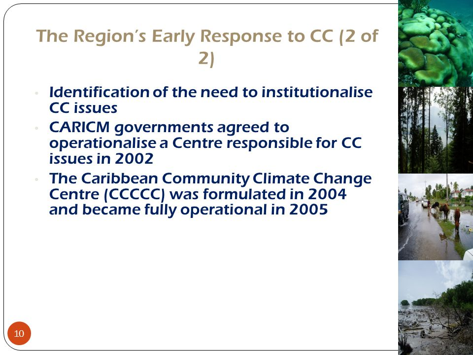 The Region's Early Response to CC (2 of 2) Identification of the need to institutionalise CC issues CARICM governments agreed to operationalise a Cent