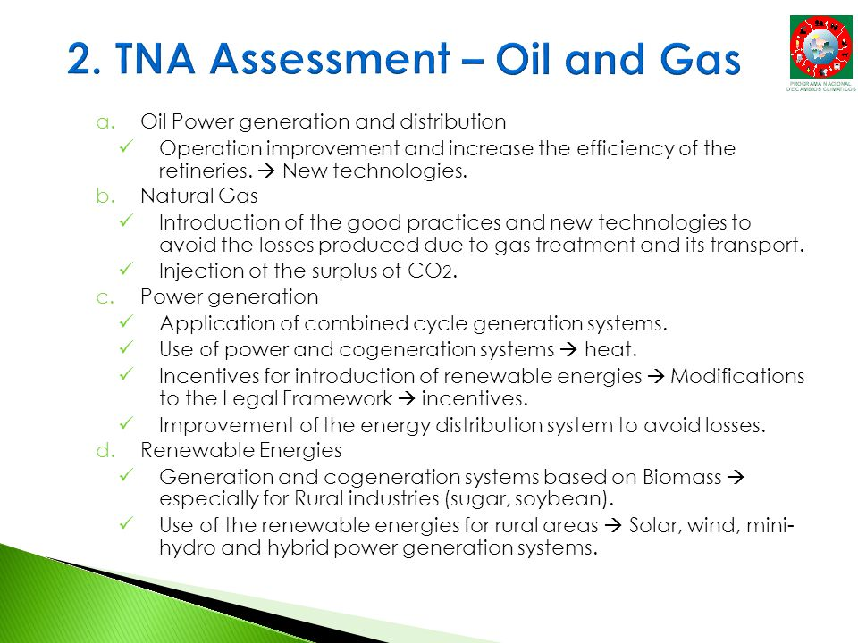 a.Oil Power generation and distribution Operation improvement and increase the efficiency of the refineries.  New technologies. b.Natural Gas Introdu