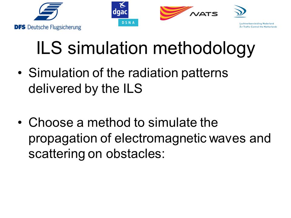 ILS simulation methodology Simulation of the radiation patterns delivered by the ILS Choose a method to simulate the propagation of electromagnetic wa