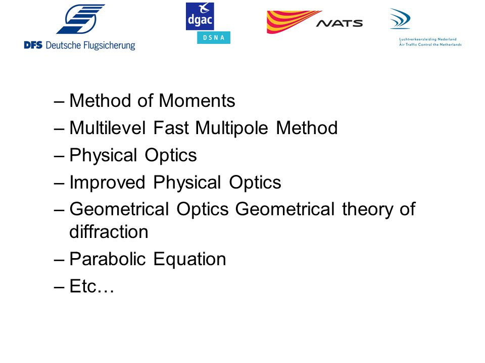 –Method of Moments –Multilevel Fast Multipole Method –Physical Optics –Improved Physical Optics –Geometrical Optics Geometrical theory of diffraction