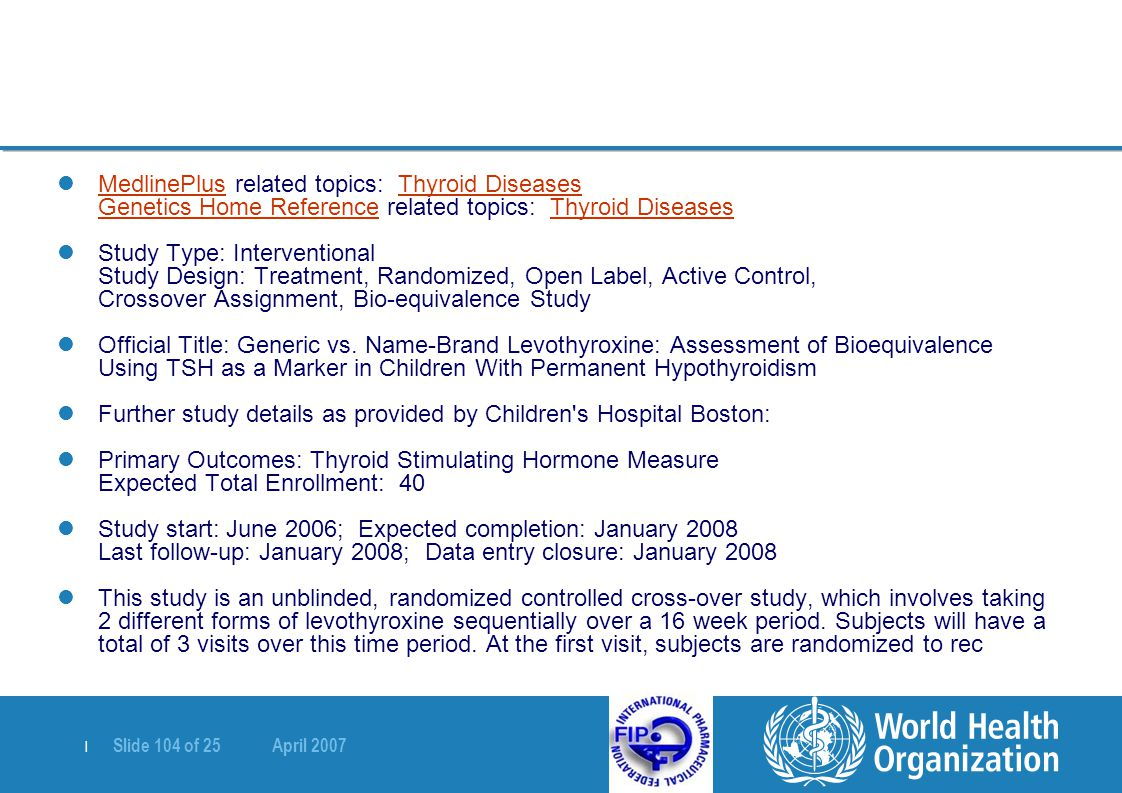   Slide 104 of 25 April 2007 MedlinePlus related topics: Thyroid Diseases Genetics Home Reference related topics: Thyroid Diseases MedlinePlusThyroid