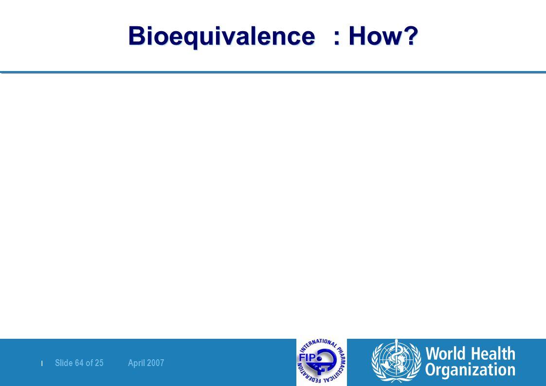   Slide 64 of 25 April 2007 Bioequivalence : How?