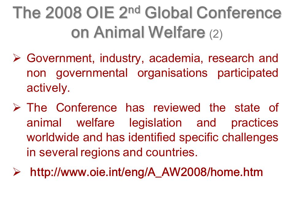 The 2008 OIE 2 nd Global Conference on Animal Welfare The 2008 OIE 2 nd Global Conference on Animal Welfare (2)   Government, industry, academia, re