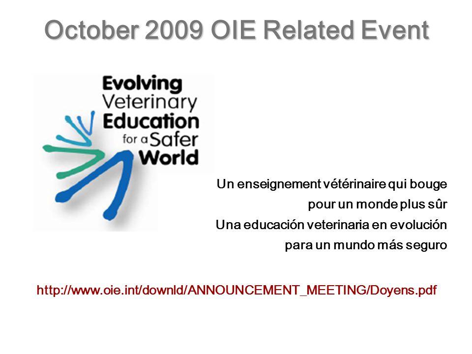 http://www.oie.int/downld/ANNOUNCEMENT_MEETING/Doyens.pdf October 2009 OIE Related Event Un enseignement vétérinaire qui bouge pour un monde plus sûr Una educación veterinaria en evolución para un mundo más seguro