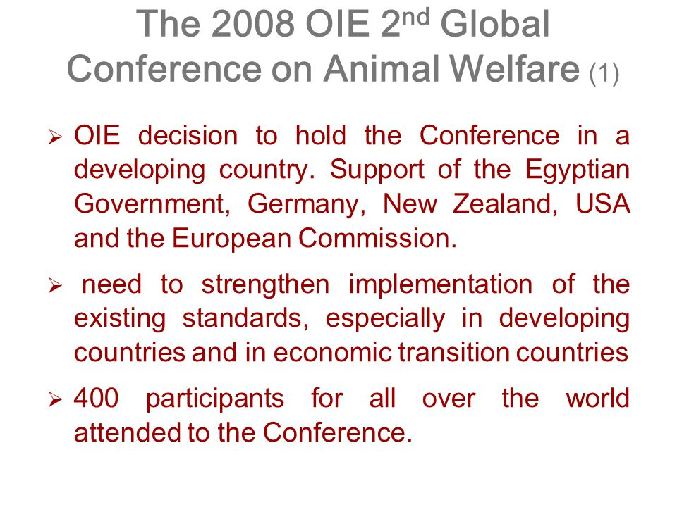 The 2008 OIE 2 nd Global Conference on Animal Welfare (1)   OIE decision to hold the Conference in a developing country.