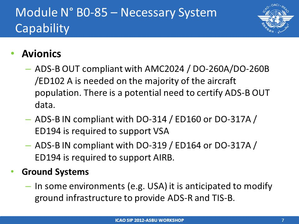 7 Avionics – ADS-B OUT compliant with AMC2024 / DO-260A/DO-260B /ED102 A is needed on the majority of the aircraft population.