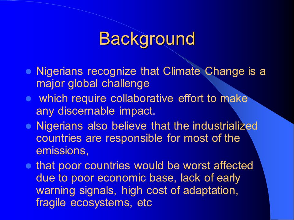 Background Nigerians recognize that Climate Change is a major global challenge which require collaborative effort to make any discernable impact.