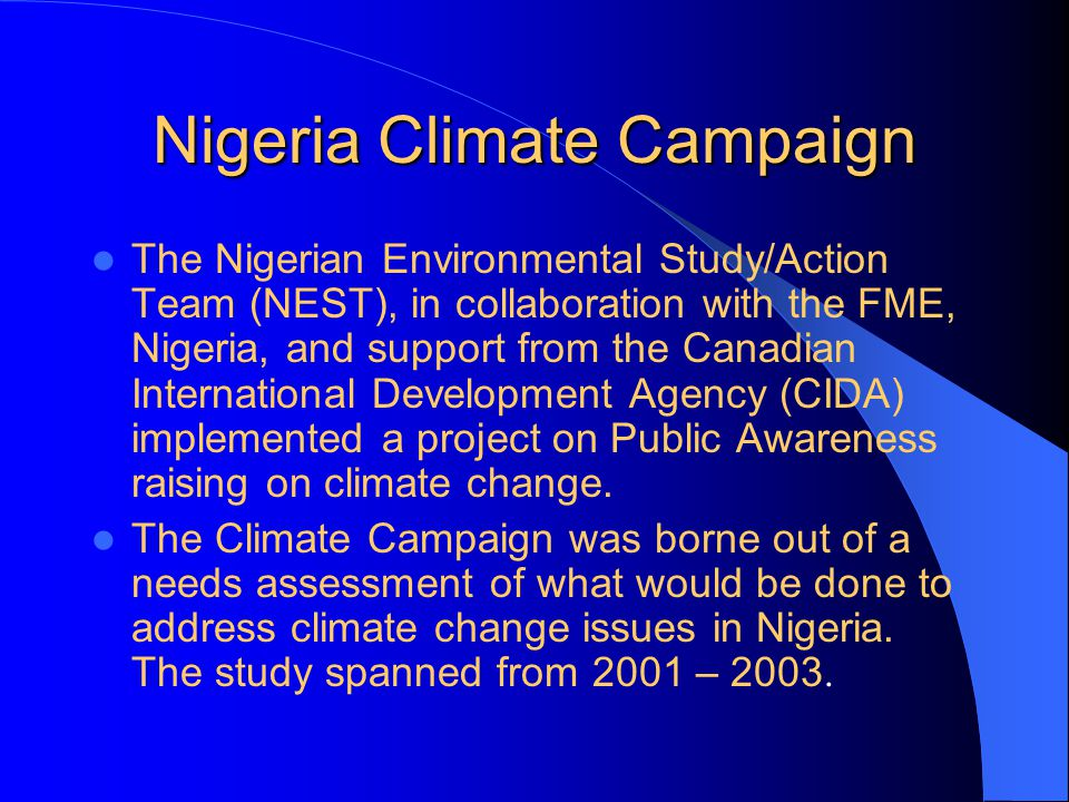 Need for Awareness The need to make information available timely, and in a forms that make meaning to identified stakeholders; Reality of climate change in Nigeria vary according to ecological zone in Nigeria.