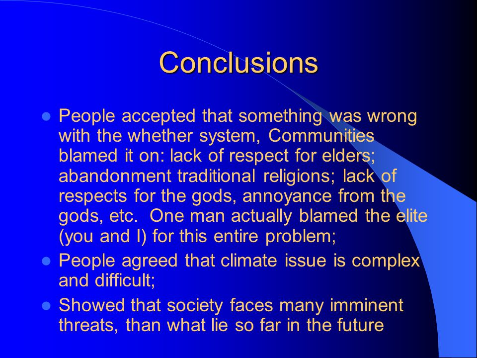 Conclusions (contd.) Nigerians realize that Climate issue is important, but are negative as regards making a personal commitment Important to communicate in a way that make people to relate the issue to everyday living.