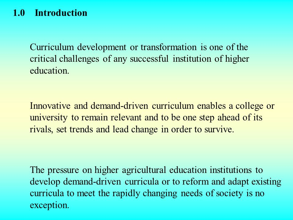 1.0 Introduction Curriculum development or transformation is one of the critical challenges of any successful institution of higher education.