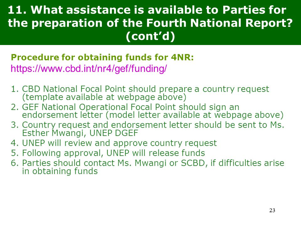 23 Procedure for obtaining funds for 4NR: https://www.cbd.int/nr4/gef/funding/ 1.CBD National Focal Point should prepare a country request (template available at webpage above) 2.GEF National Operational Focal Point should sign an endorsement letter (model letter available at webpage above) 3.Country request and endorsement letter should be sent to Ms.