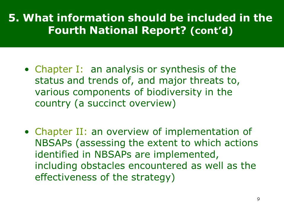 20 Suggested information to be included (in Chapter II): Brief introduction of vision, objectives, strategies and priority actions in the NBSAP Integration of targets (international and national) in NBSAP Review of progress, with focus on outcomes (including funding level) Elaboration of how national actions contribute to implementation of thematic areas and cross-cutting issues under the Convention Assessment of effectiveness of the NBSAP and identification of gaps 20 10.