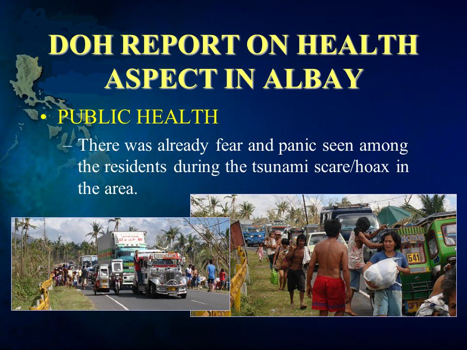 DOH REPORT ON HEALTH ASPECT IN ALBAY PUBLIC HEALTH –There was already fear and panic seen among the residents during the tsunami scare/hoax in the area.