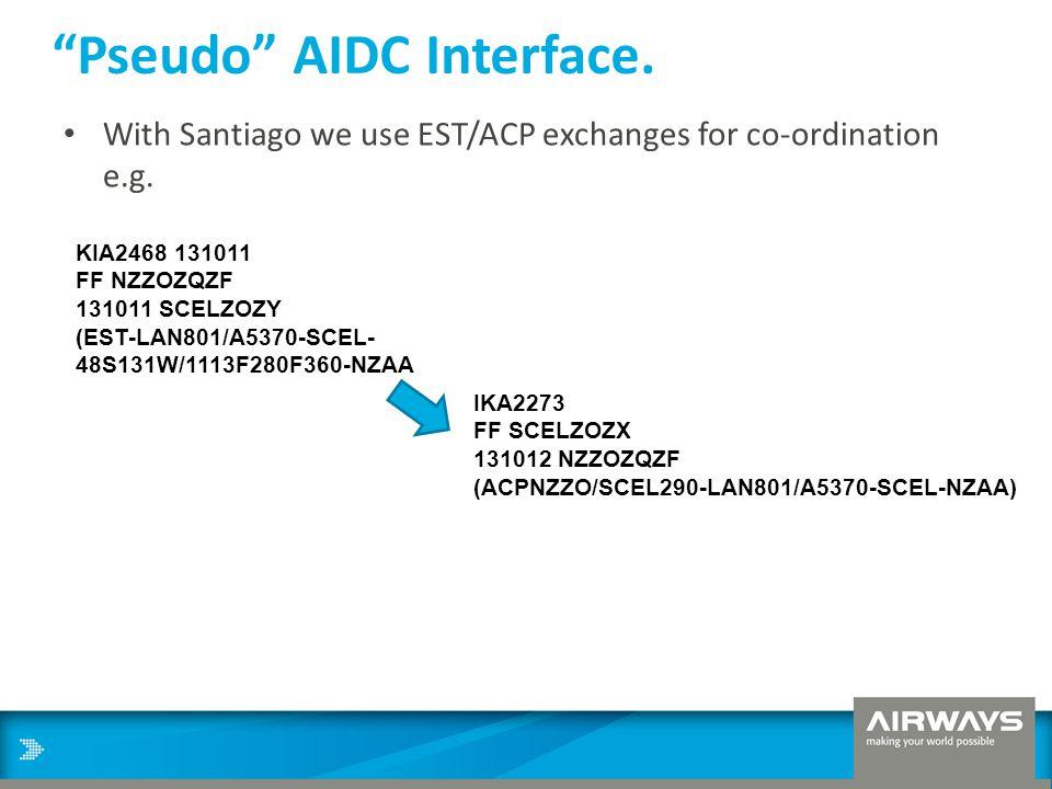 """Pseudo"" AIDC Interface. With Santiago we use EST/ACP exchanges for co-ordination e.g. KIA2468 131011 FF NZZOZQZF 131011 SCELZOZY (EST-LAN801/A5370-SC"
