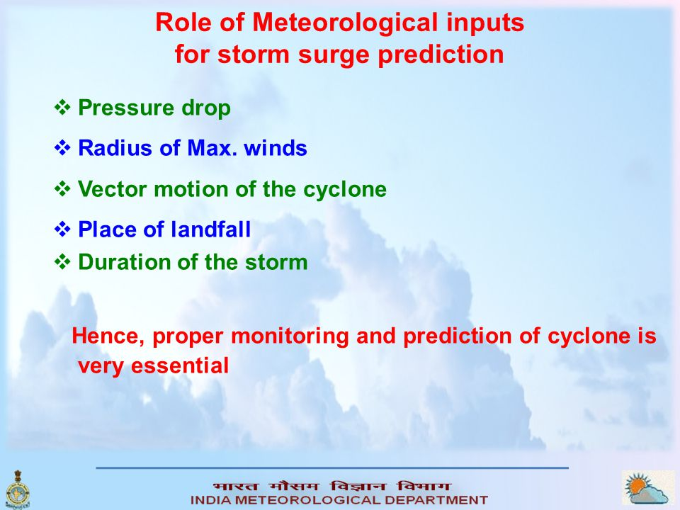 Role of Meteorological inputs for storm surge prediction  Pressure drop  Radius of Max.