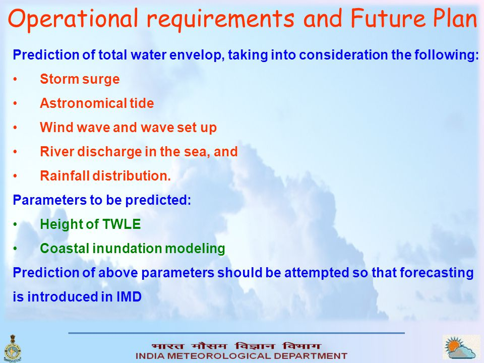 Prediction of total water envelop, taking into consideration the following: Storm surge Astronomical tide Wind wave and wave set up River discharge in the sea, and Rainfall distribution.