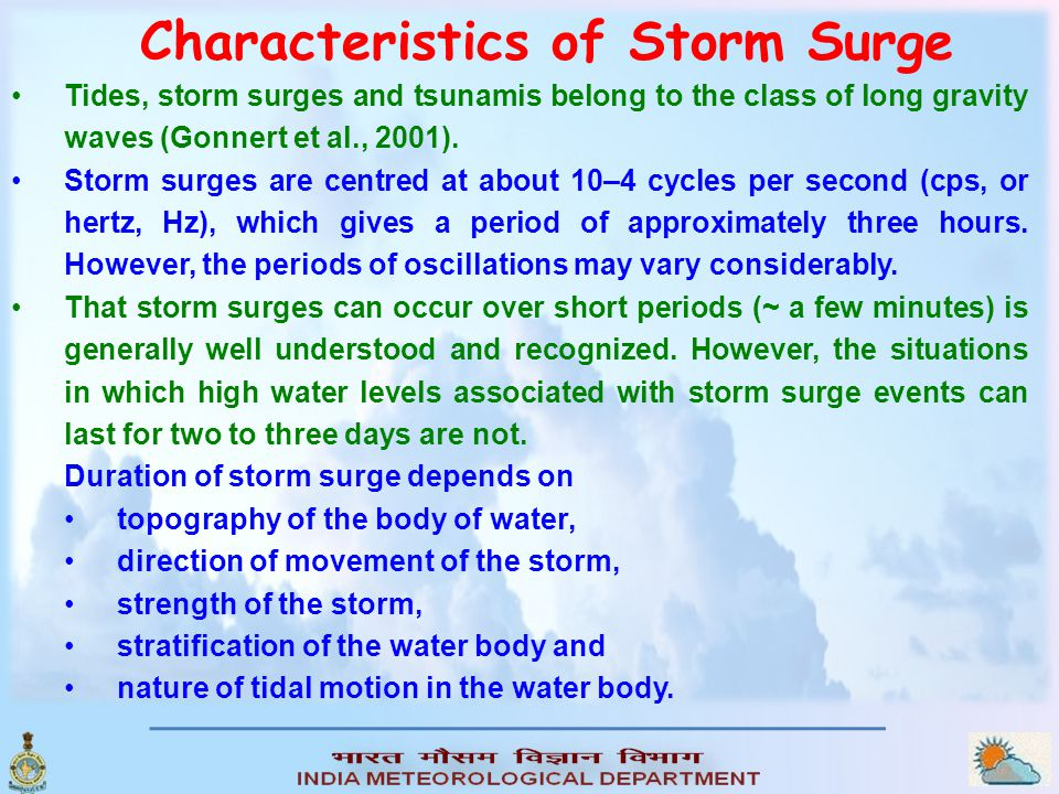 Tides, storm surges and tsunamis belong to the class of long gravity waves (Gonnert et al., 2001).