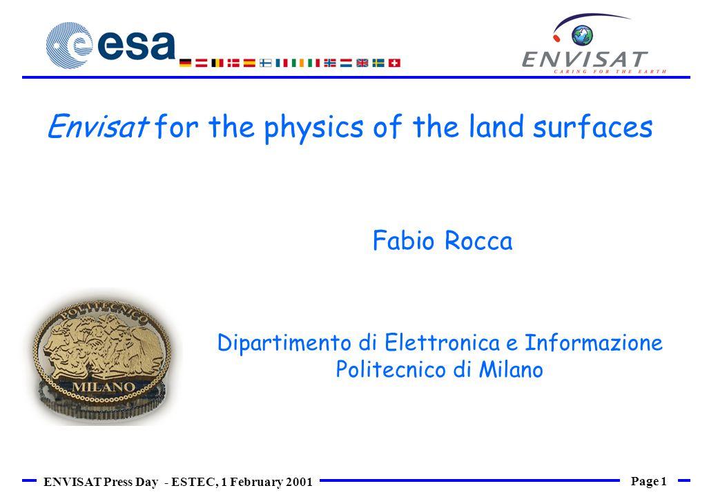 Page 1 ENVISAT Press Day - ESTEC, 1 February 2001 Fabio Rocca Dipartimento di Elettronica e Informazione Politecnico di Milano Envisat for the physics